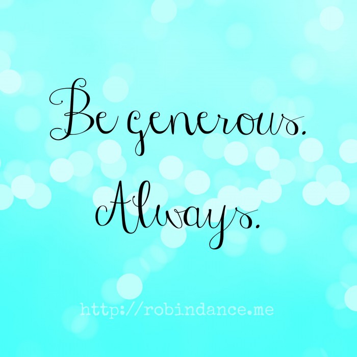 Be generous quote - Robin Dance