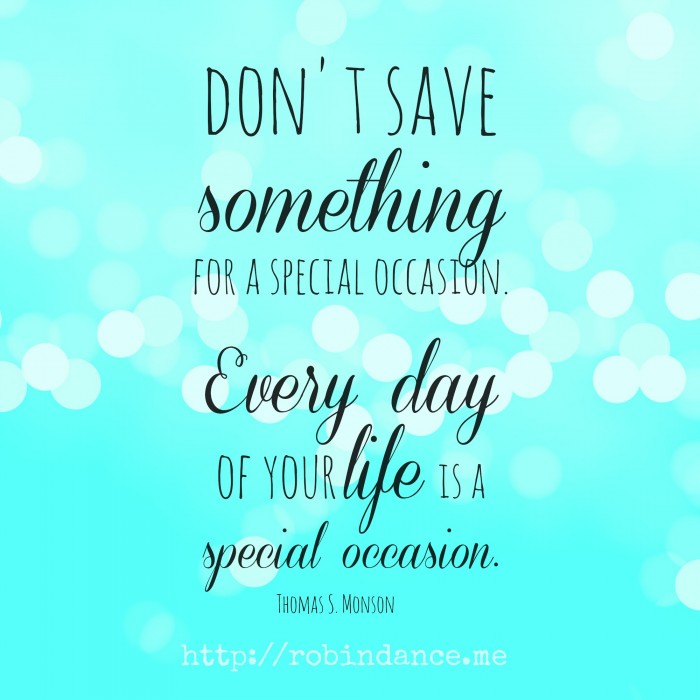 Every day of your life is a special occasion - Image by Robin Dance
