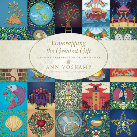 Unwrapping the Greatest Gift - A Family Celebration of Christmas by Ann Voskamp