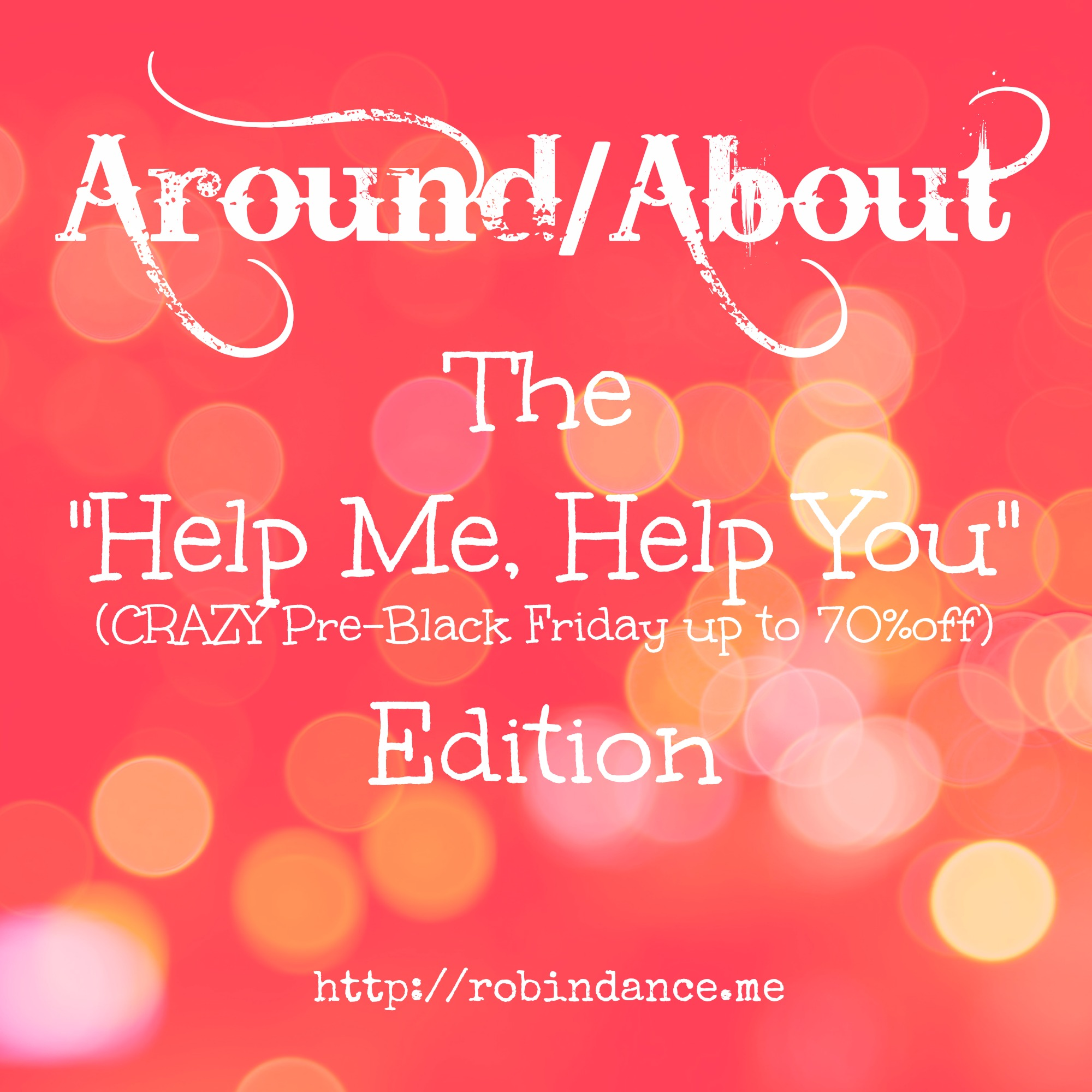 """Around/About: The """"Help Me, Help You!"""" Edition"""