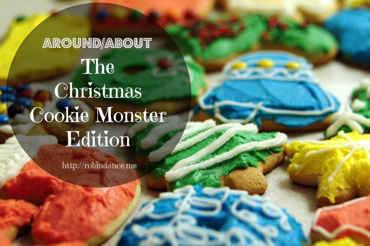 """Around/About: The """"Christmas Cookie Monster"""" Edition"""