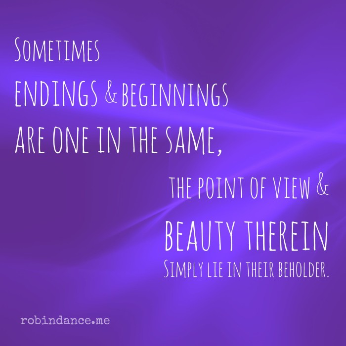 Sometimes endings and beginnings are one in the same