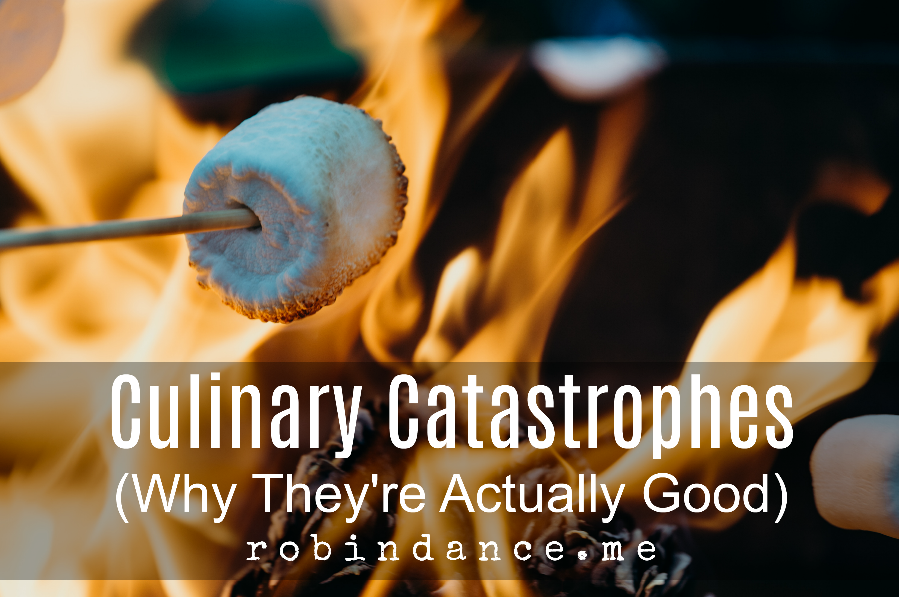 Culinary Catastrophes (Why They're Actually Good)