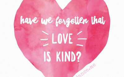 Have We Forgotten That Love Is Kind?